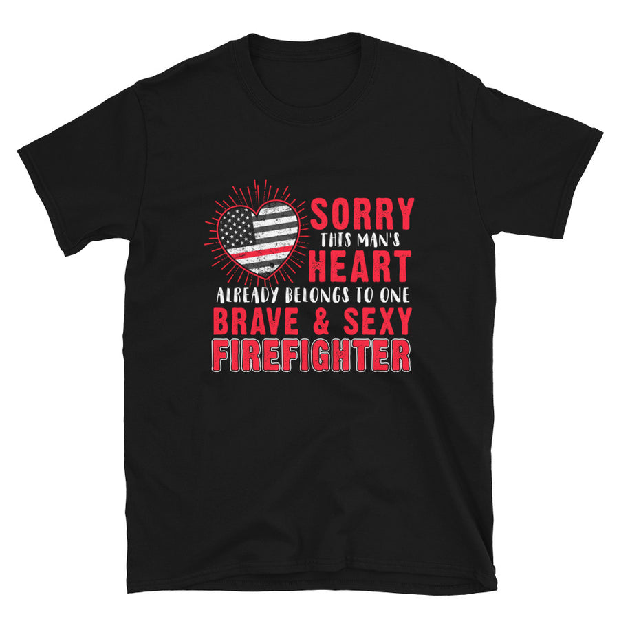 Sorry This Man's Heart Already Belong To One Brave & Sexy Firefighter - Bastard Graphics