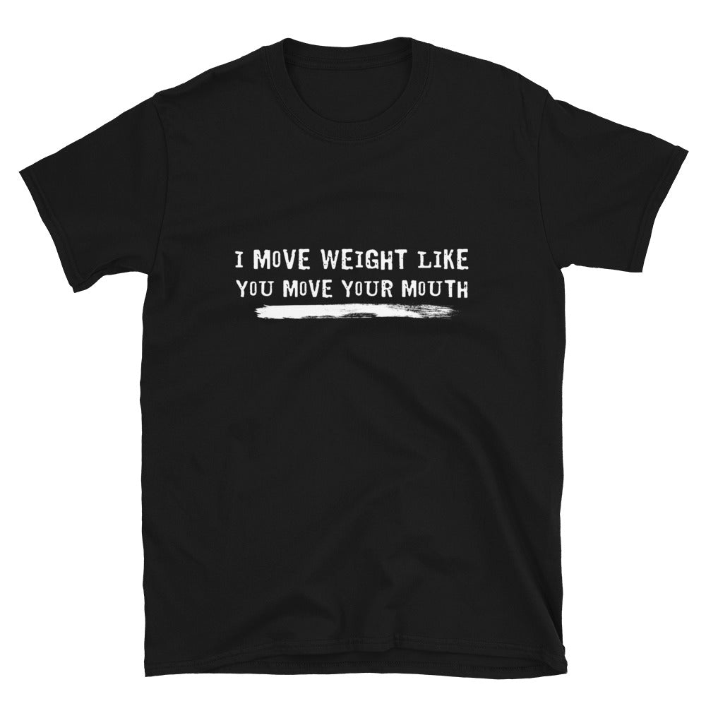 I Move Weight Like You Move Your Mouth - Bastard Graphics