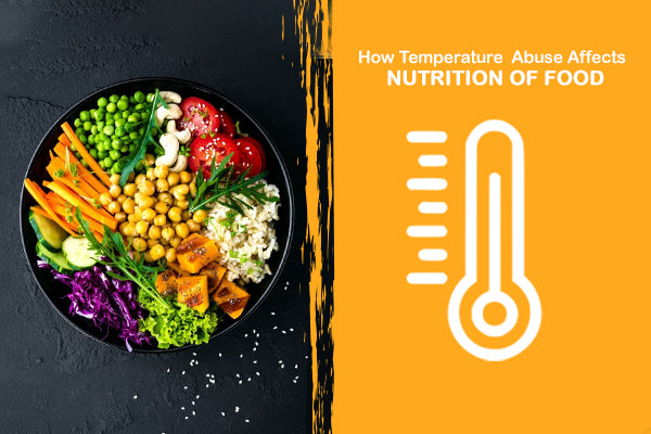 How Temperature Abuse Affects The Nutrition of Your Food?