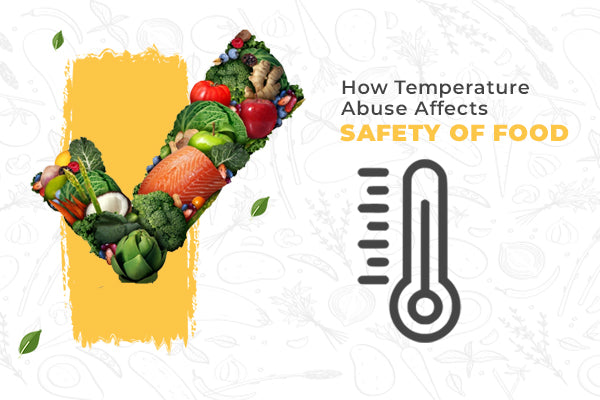 How Temperature Abuse Affects The Safety of Your Food?