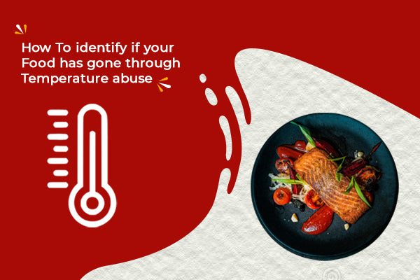 How to identify if the food you are about to eat has undergone temperature abuse?