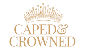 CAPED AND CROWNED