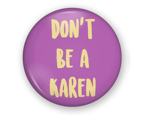 Button - Don't be a Karen