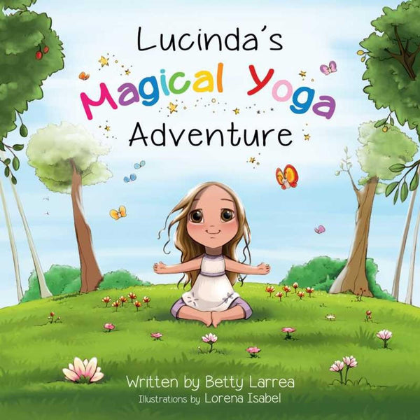 Lucinda's Magical Yoga Adventure - Betty Larea, Hardcover