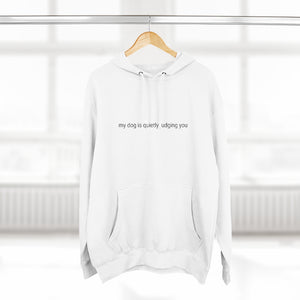 "Unisex ""My dog is quietly judging you"" hoodie in white"