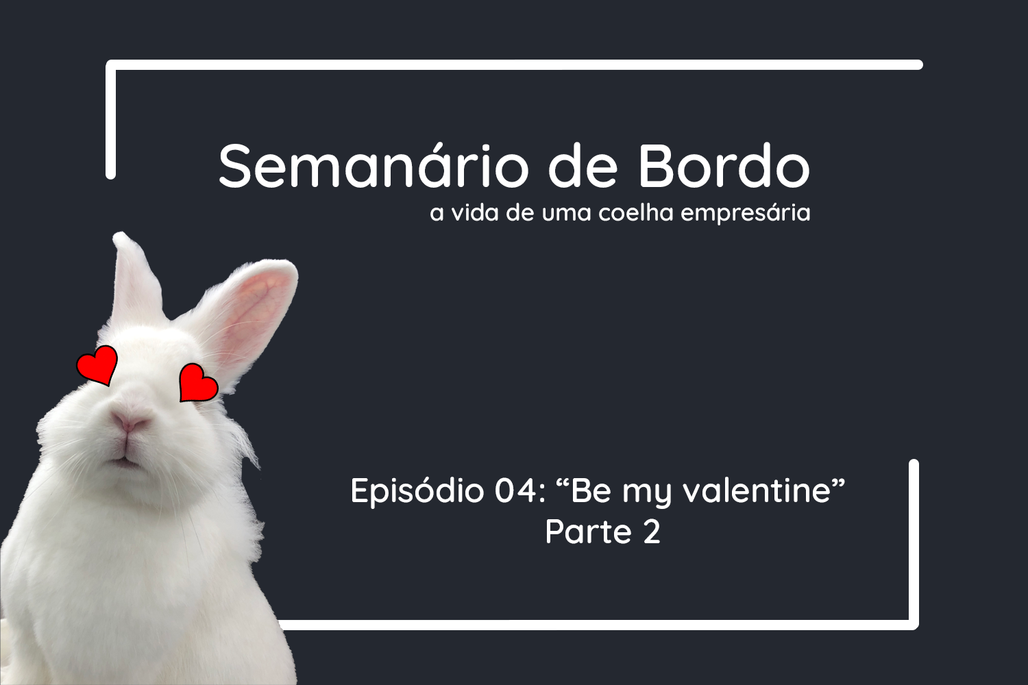 "Episódio 04: ""Be my valentine"" Parte 2"