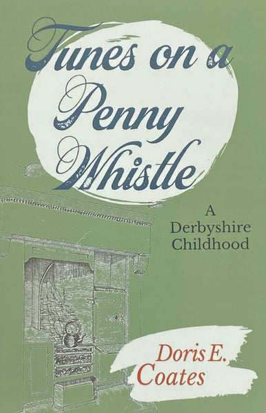 Tunes on a Penny Whistle - A Derbyshire Childhood - by Doris E Coates
