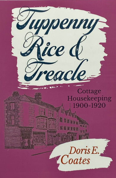 Tuppeny Rice and Treacle - Cottage Housekeeping 1900-1920 - by Doris E. Coates