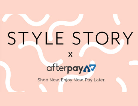 Style Story X Afterpay – Shop Now, Pay Later