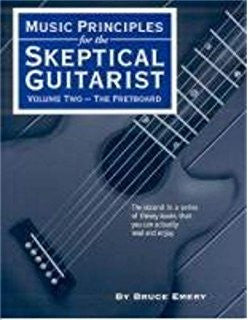 Music Principles for the Skeptical Guitarist Volume 2: The Fretboard
