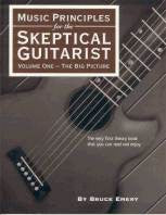 Music Principles for the Skeptical Guitarist Vol. 1 : The Big Picture