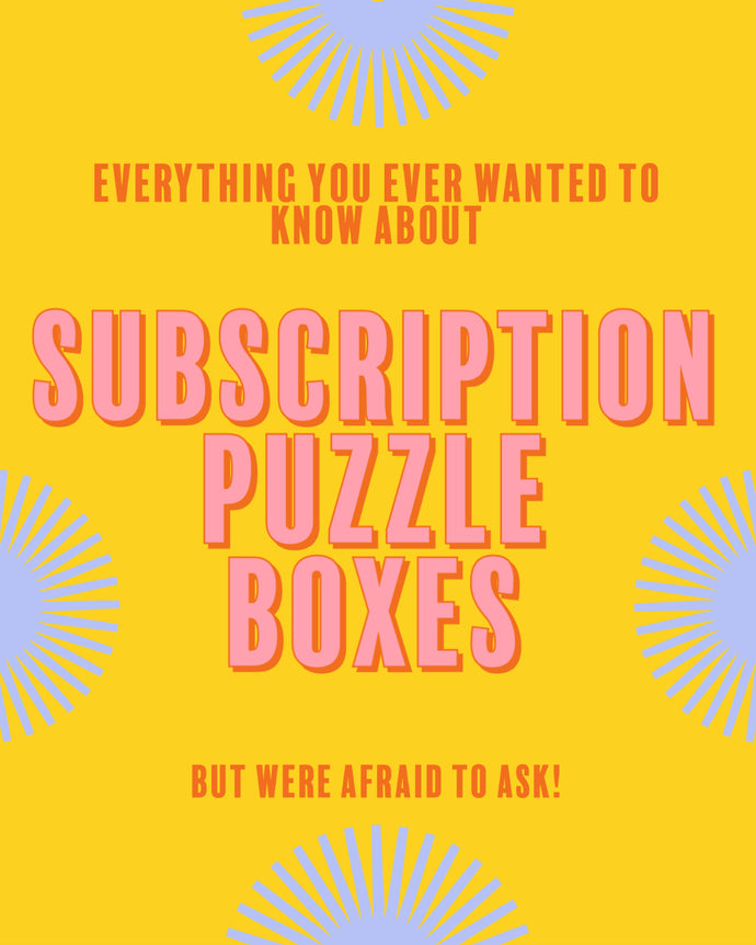 Everything You Ever Wanted to Know about Subscription Puzzle Boxes but Were Afraid to Ask!