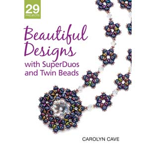 'Beautiful Designs with Superduos and Twin Beads' by Carolyn Cave