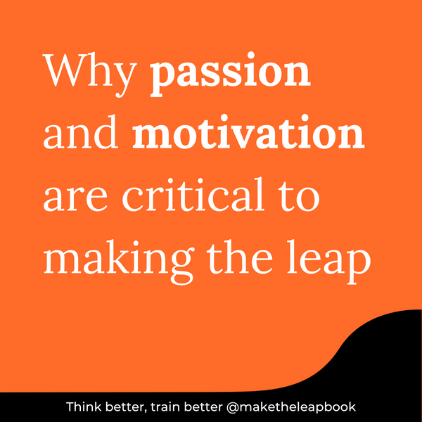 Why Passion and Motivation are critical to Making the Leap