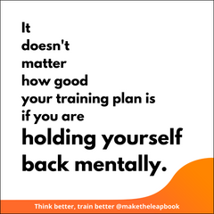 It doesn't matter how good our training plan is if we are holding ourselves back mentally.