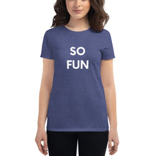 Load image into Gallery viewer, SO FUN - Women's Short Sleeve Fitted T-shirt