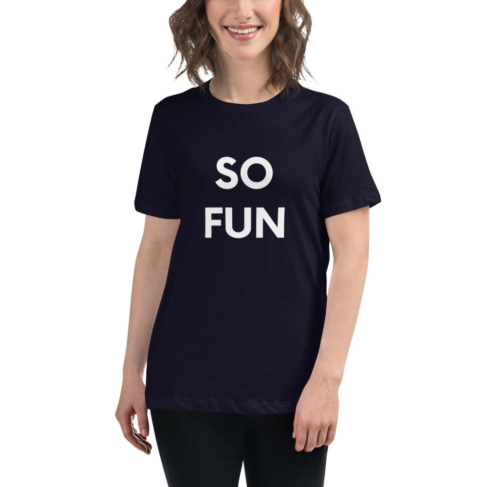 SO FUN - Women's Relaxed T-Shirt {available in multiple colors}