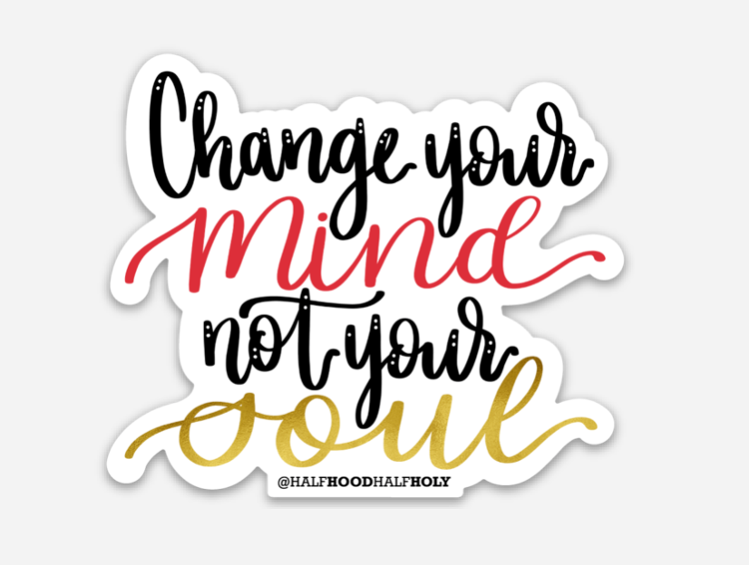 Change Your Mind Not Your Soul Stickers