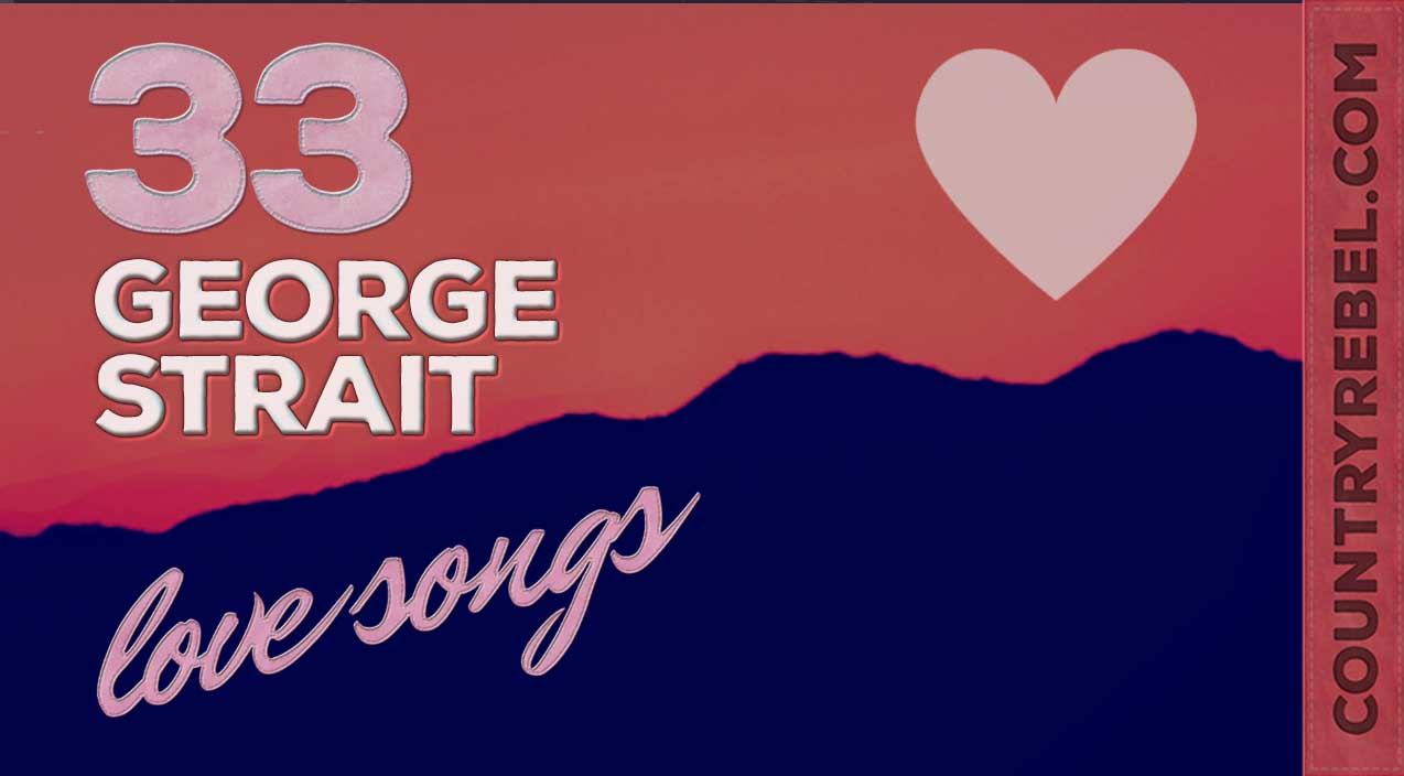 George strait Songs | 33 George Strait Love Songs That Will Melt Your Heart | Country Music Videos