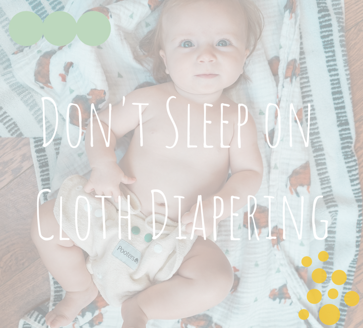 5 Reasons Not to Sleep on Cloth Diapering