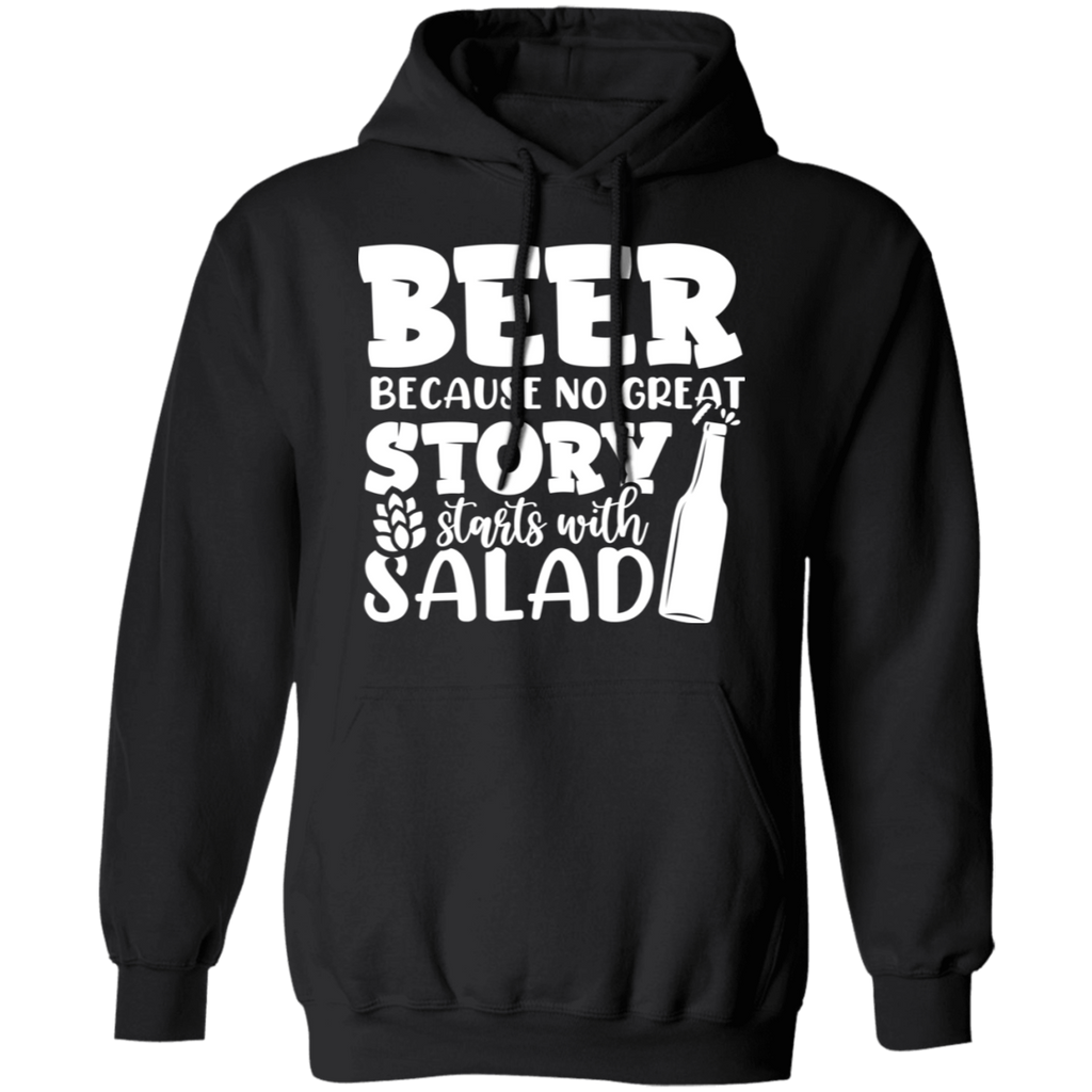 Beer Because No Story Starts With Salad Hoodie