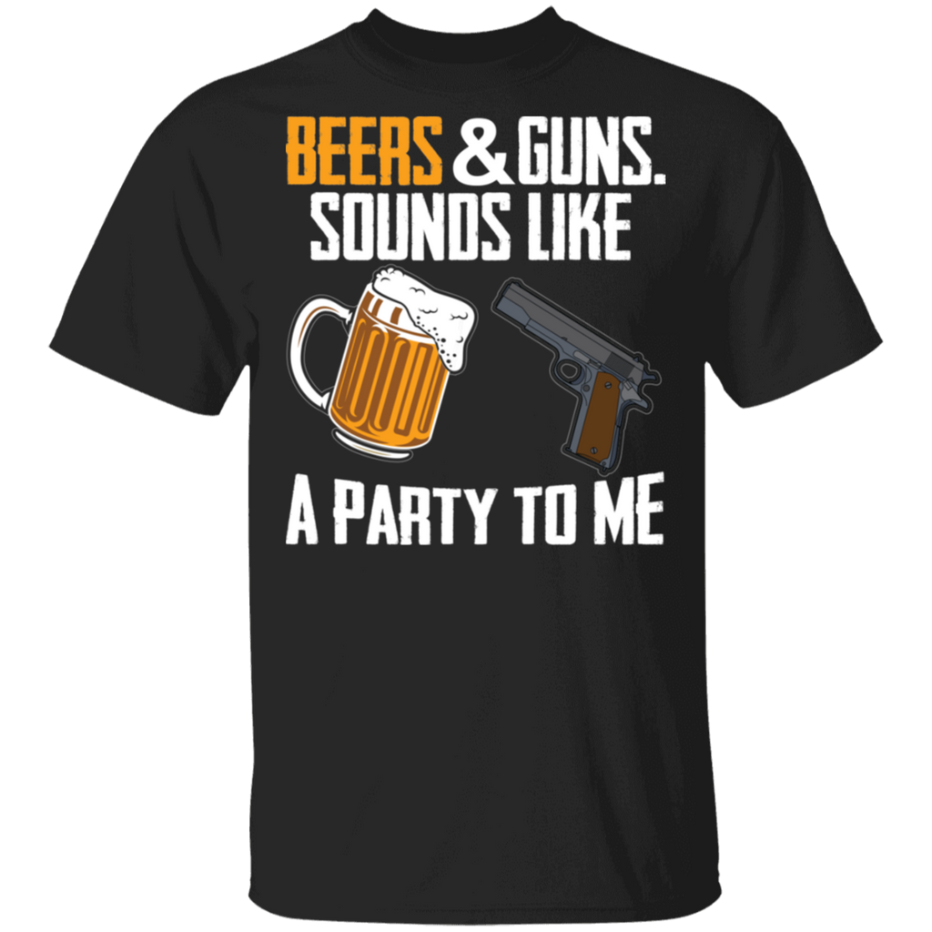 Beers & guns Sounds Like a Party to Me T-Shirt