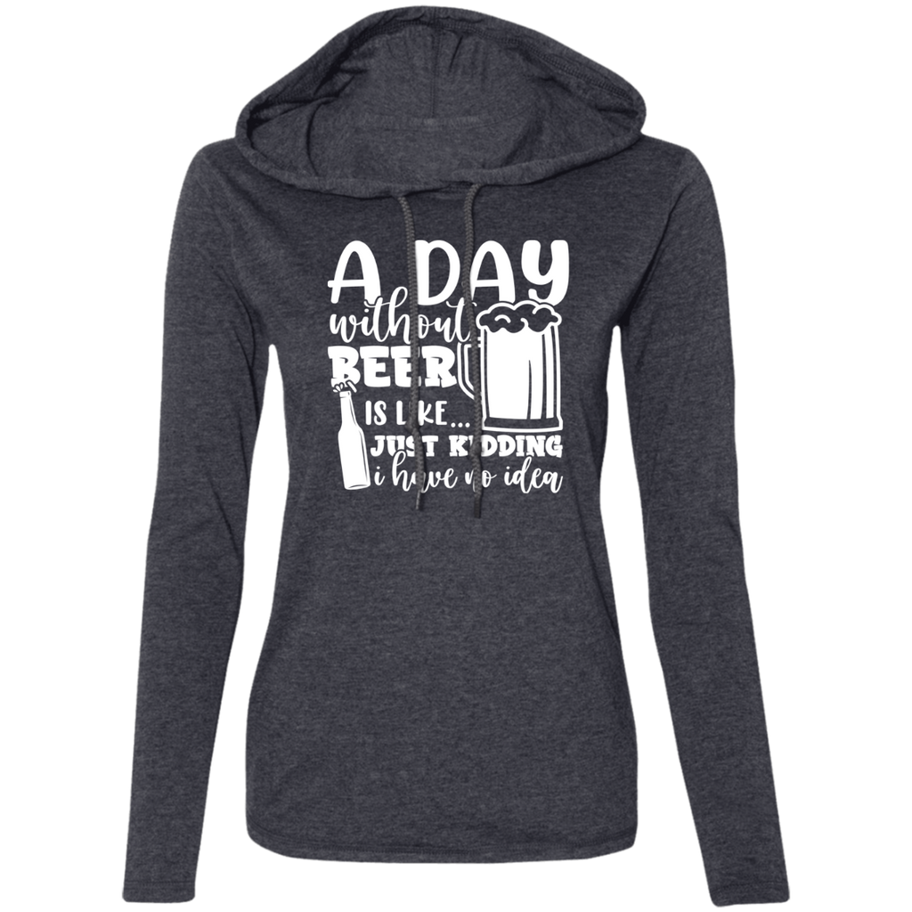 A Day Without Beer Is Like .. Kidding I Have No Idea Hoodie