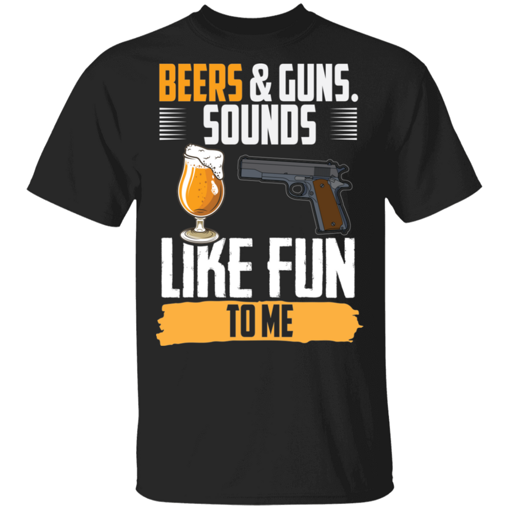 Beers & Guns Sounds Like Fun To Me Time T-Shirt