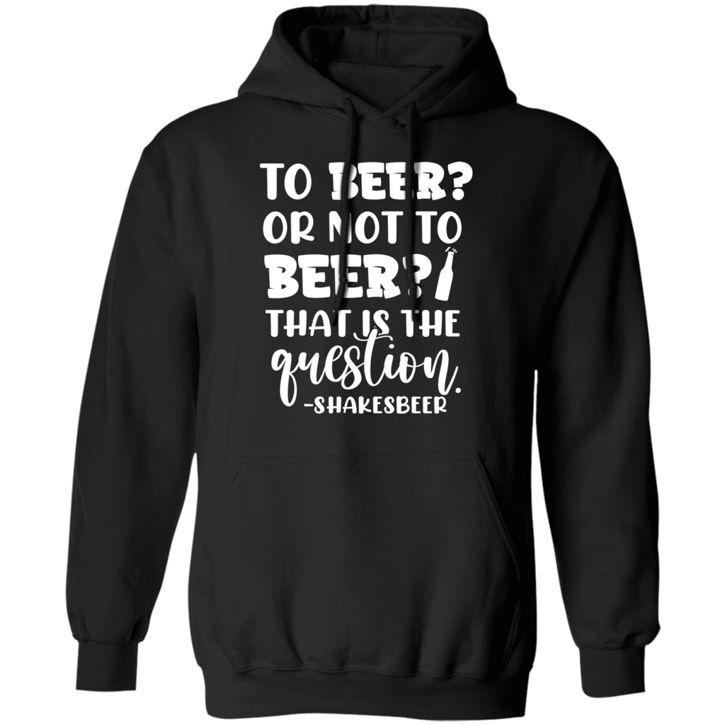 To Beer Or Not To beer That is The Question Hoodie