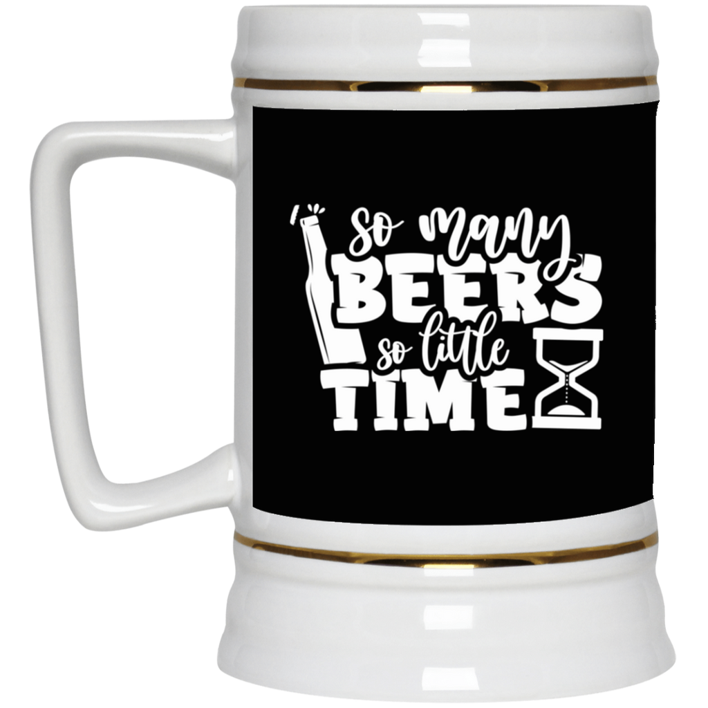 So Many Beers To Little Time Beer Stein 22oz.
