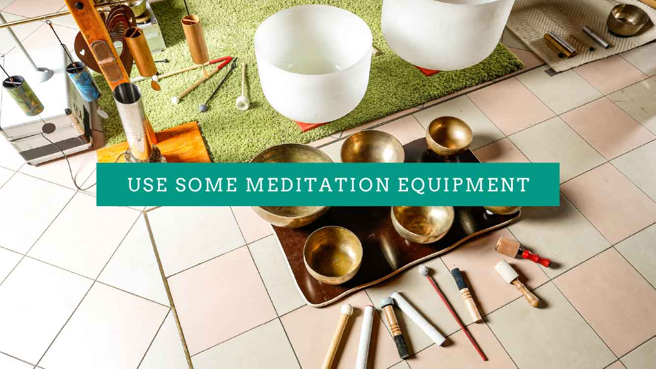 Use some meditation equipment - Sprightly