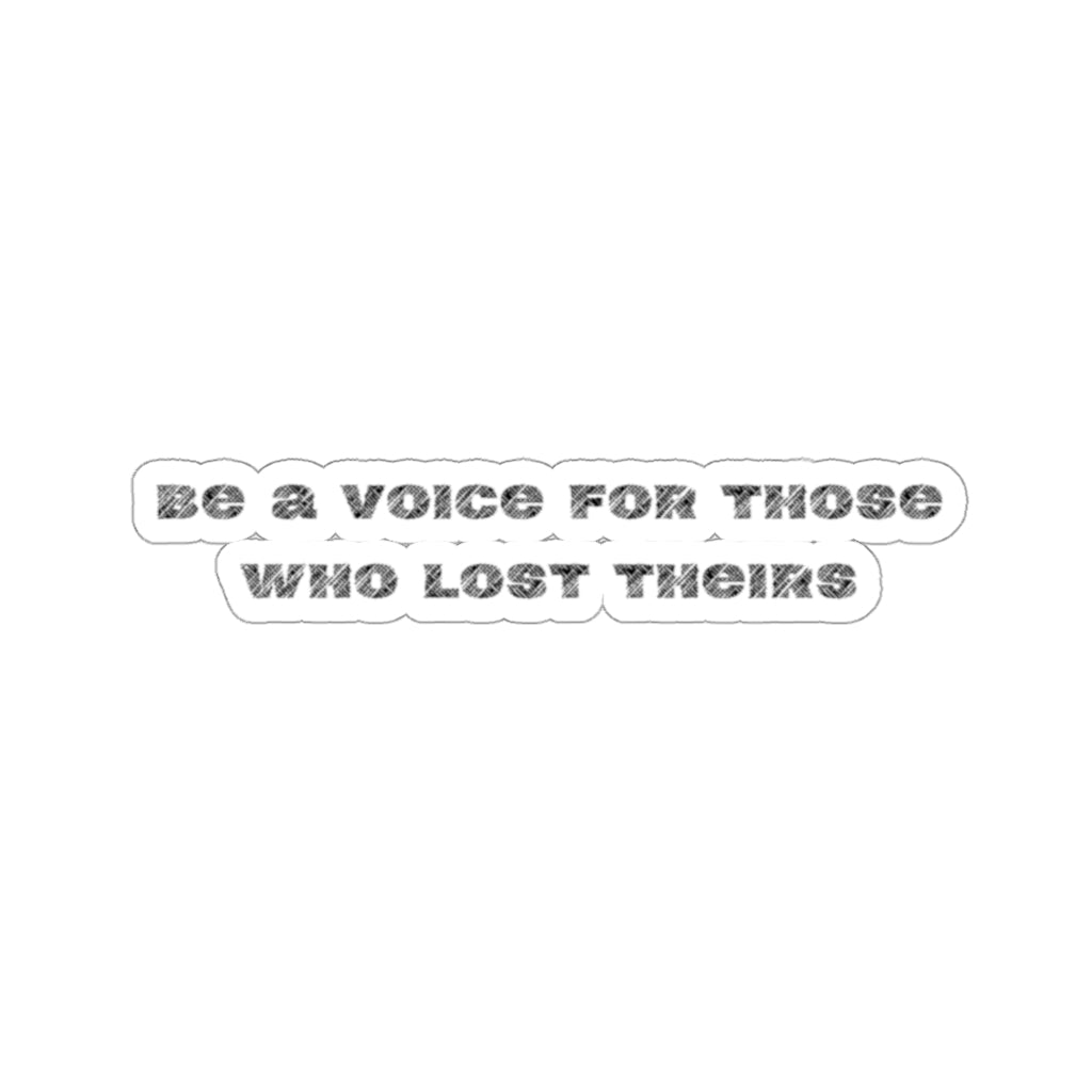 Be A Voice For Those Who Lost Theirs Sticker