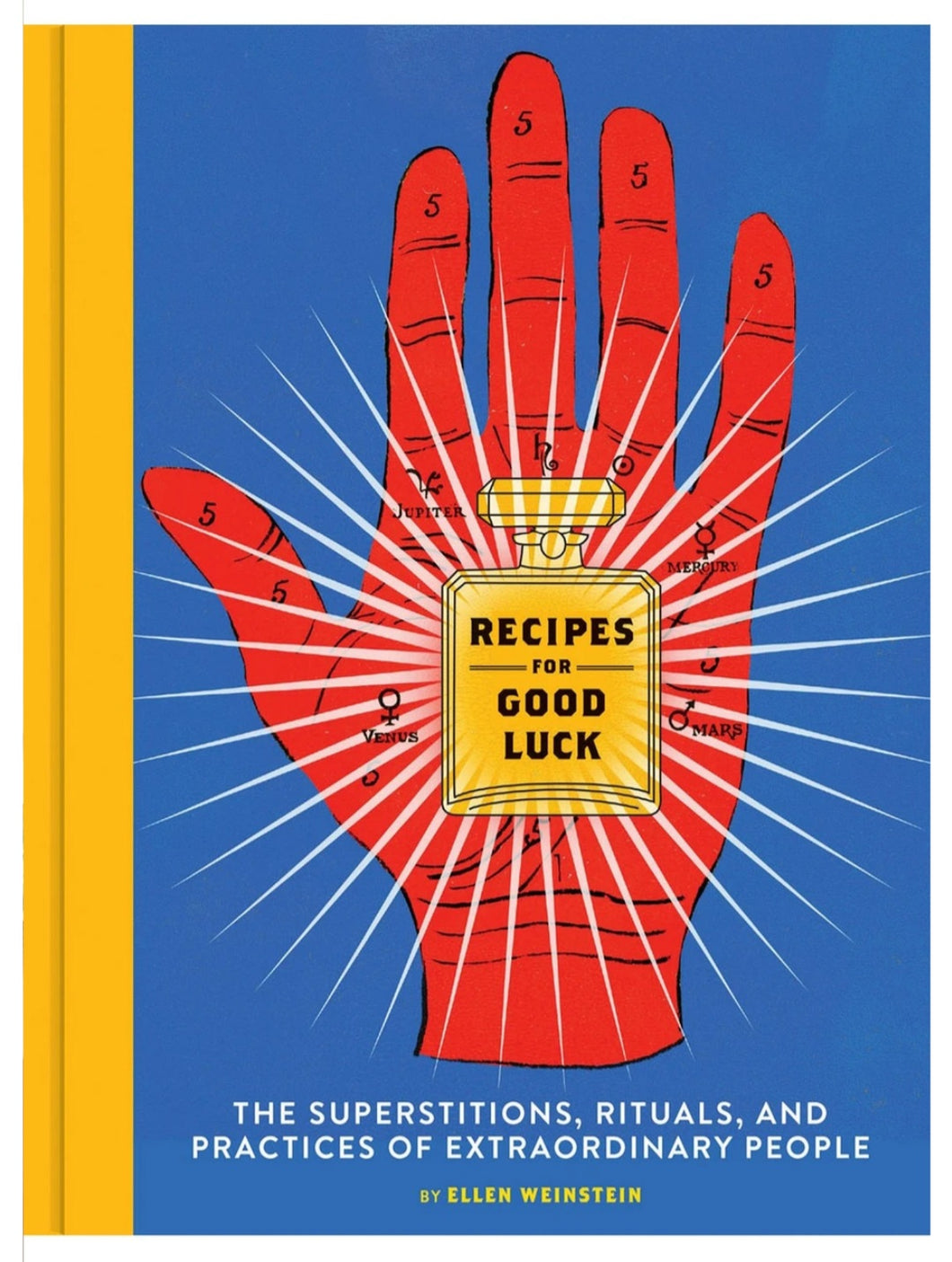 Recipes For Good Luck: The Superstitions, Rituals And Practices Of Extraordinary People By Ellen Weinstein