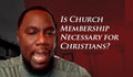 Is Church Membership Necessary for Christians?