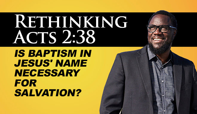 Rethinking Acts 2:38 Is Baptism in Jesus' Name Necessary for Salvation?