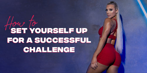 How To Set Yourself up for a Successful Challenge!