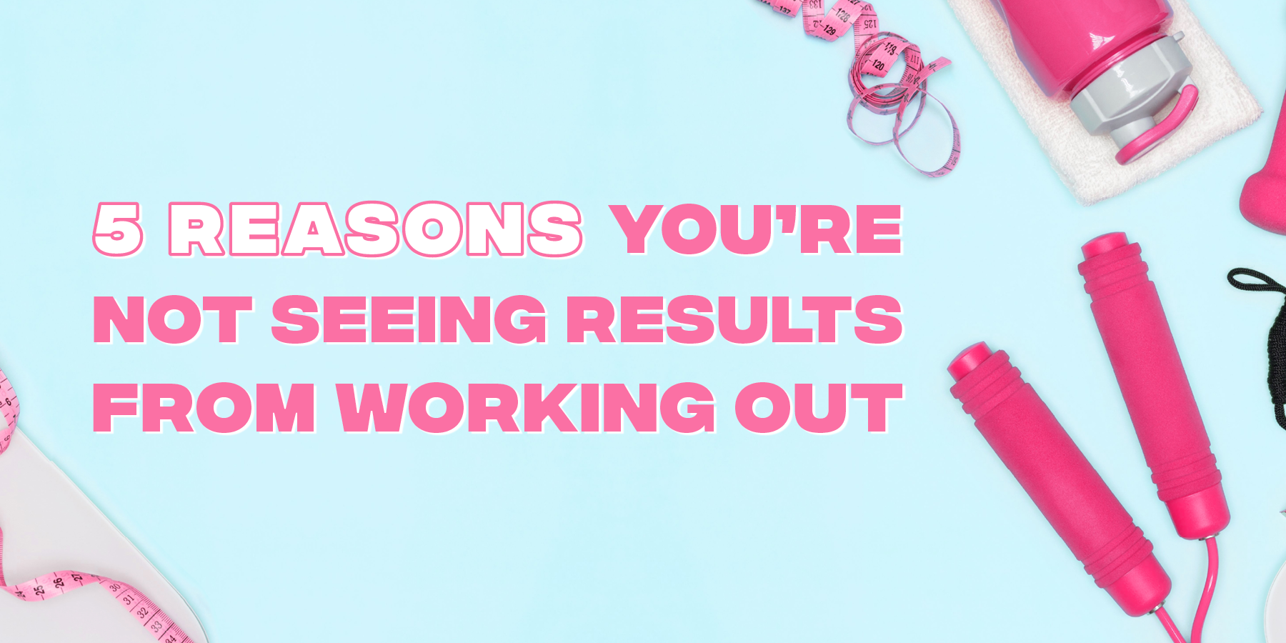 5 Reasons You're Not Seeing Results From Working Out