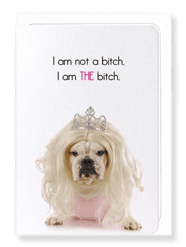 Ezen Designs - I am THE bitch - Greeting Card - Front