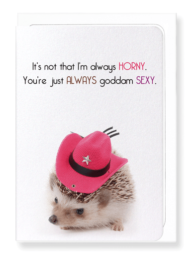 Ezen Designs - You're just always sexy - Greeting Card - Front