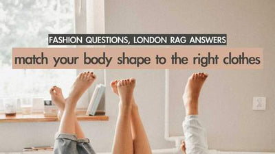 Fashion Questions, London Rag Answers: Match Your Body To The Right Clothes