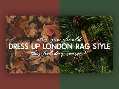 Why you should dress up London Rag style this holiday season?