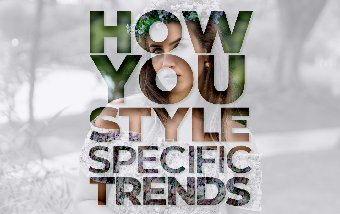 How you style specific trends.