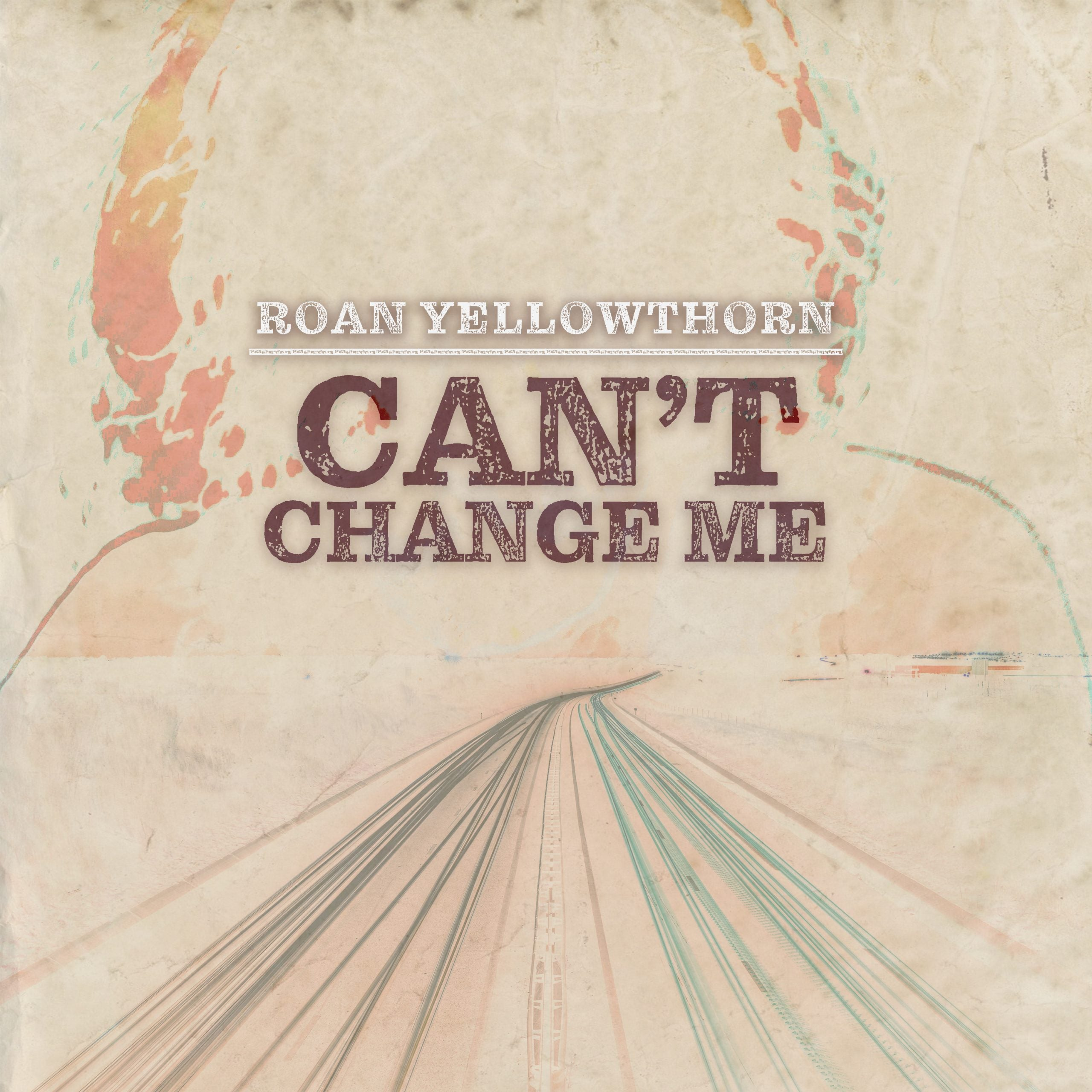 Roan Yellowthorn - Can't Change Me