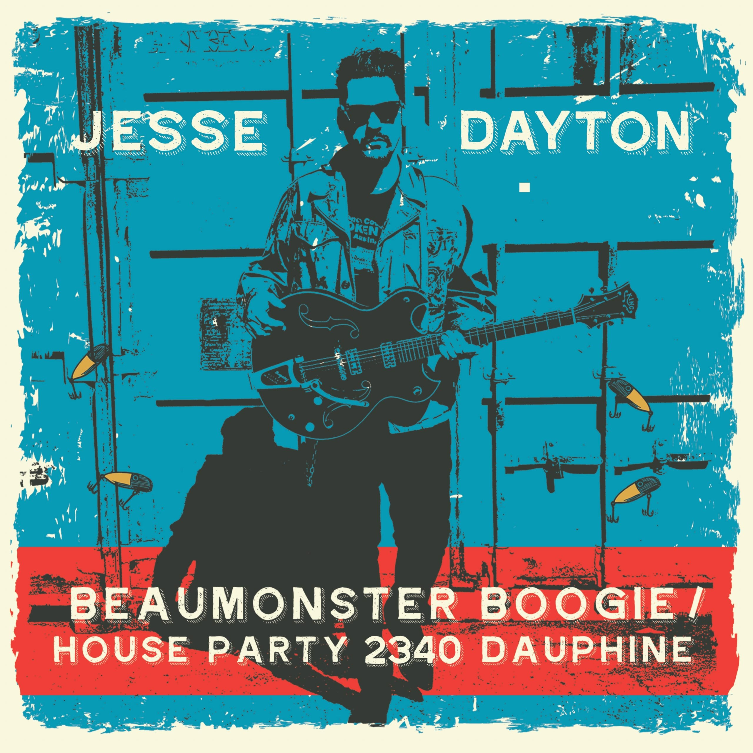 Jesse Dayton - Beaumonster Boogie / House Party 2340 Dauphine