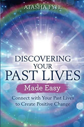 Discovering Your Past Lives Made Easy: Connect with Your Past Lives to Create Positive Change (Quali