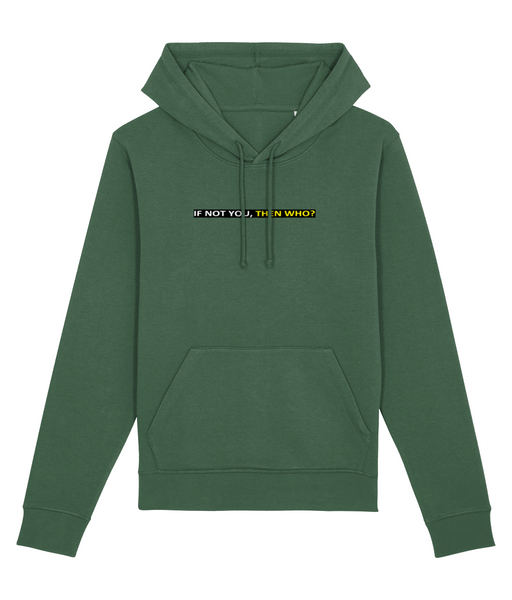 'IF NOT YOU, THEN WHO', Organic Unisex Hoodie sweatshirt (Kangaroo pocket)
