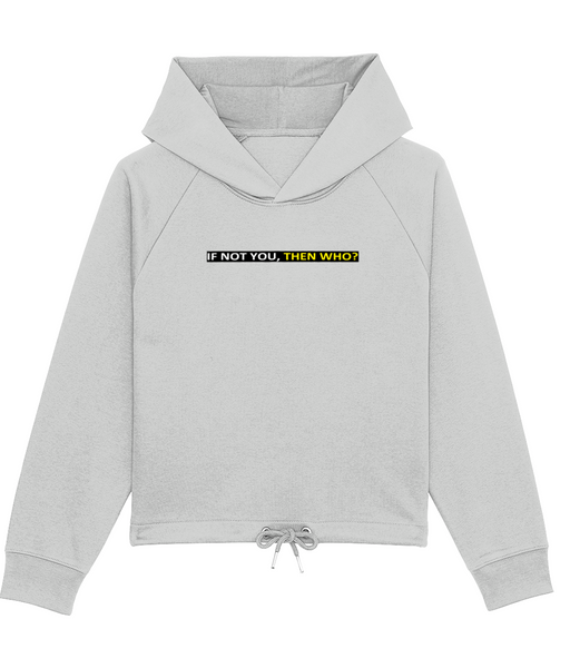 'IF NOT YOU, THEN WHO', Organic Women's Hoodie Sweatshirt