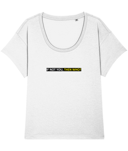 'IF NOT YOU, THEN WHO', Organic Women's T-shirt (Neck relaxed fit)