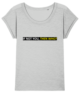 'IF NOT YOU, THEN WHO', Organic Women's T-shirt (Dolman sleeve)
