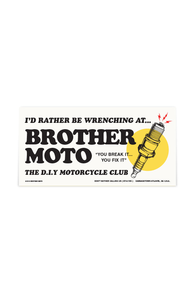 I'd rather be wrenching at Brother Moto the diy motorcycle garage - bumper sticker